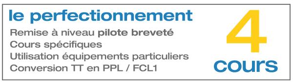 Le perfectionnement : Remise à niveau pour pilote breveté. Cours spécifiques. Utilisation d'équipements particuliers. Conversion TT en PPL / FCL1. 4 cours.